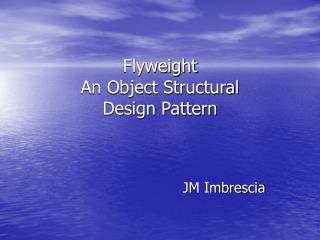 Flyweight An Object Structural  Design Pattern
