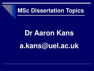 Dr Aaron Kans a.kans@uel.ac.uk