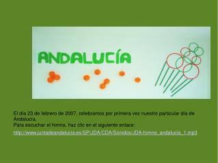 El día 23 de febrero de 2007, celebramos por primera vez nuestro particular día de Andalucía.