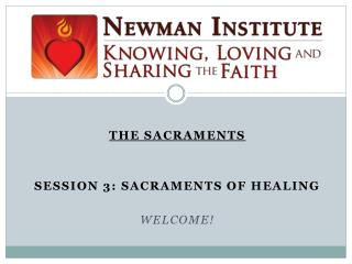 The Sacraments Session 3: Sacraments of Healing Welcome!