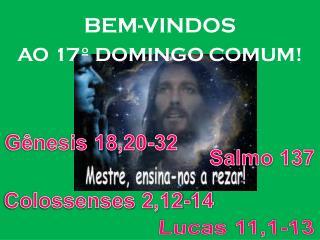 BEM-VINDOS  AO 17º DOMINGO COMUM!