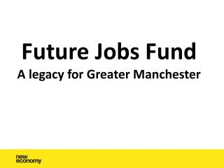 Future Jobs Fund  A legacy for Greater Manchester