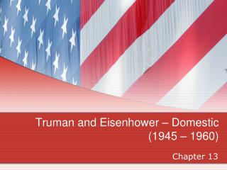 Truman and Eisenhower – Domestic (1945 – 1960)