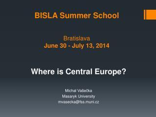 BISLA  Summer School Bratislava  June 30 - July 13, 201 4