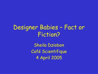 Designer Babies – Fact or Fiction?