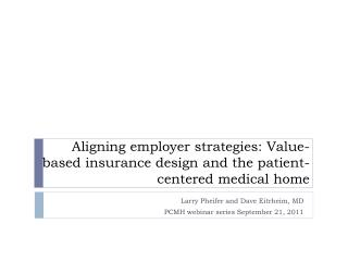 Aligning employer strategies: Value-based insurance design and the patient-centered medical home