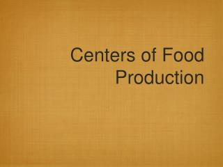 Centers of Food Production