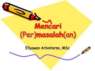 Mencari  (Per) masalah (an)