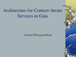 Architecture for Context-Aware Services in Gaia