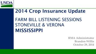 2014 Crop Insurance Update FARM BILL LISTENING SESSIONS STONEVILLE & VERONA  MISSISSIPPI