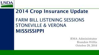2014 Crop Insurance Update FARM BILL LISTENING SESSIONS STONEVILLE & VERONA  MISSISSIPPI