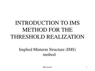 INTRODUCTION TO IMS METHOD FOR THE THRESHOLD REALIZATION