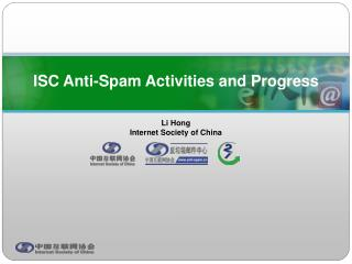 ISC Anti-Spam Activities and Progress Li Hong Internet Society of China