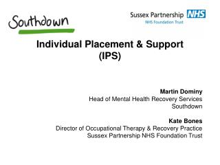 Individual Placement & Support (IPS) Martin Dominy  Head of Mental Health Recovery Services