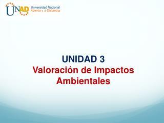 UNIDAD 3 Valoración de Impactos Ambientales