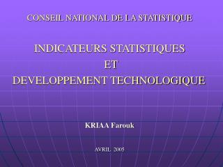 CONSEIL NATIONAL DE LA STATISTIQUE INDICATEURS STATISTIQUES  ET DEVELOPPEMENT TECHNOLOGIQUE