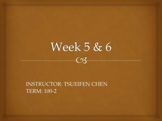 Week 5 & 6