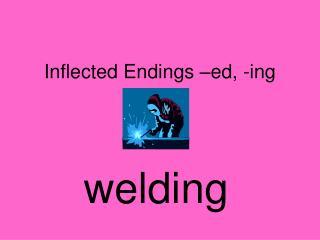 Inflected Endings –ed, -ing