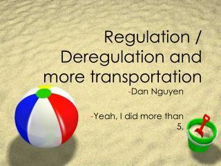 Regulation / Deregulation and more transportation