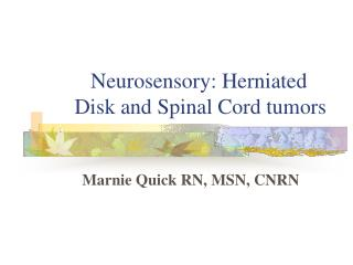 Neurosensory: Herniated       Disk and Spinal Cord tumors