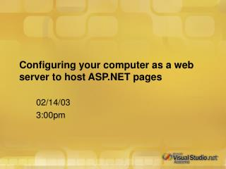Configuring your computer as a web server to host ASP.NET pages