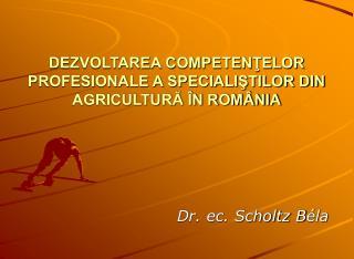 DEZVOLTAREA COMPETENŢELOR PROFESIONALE A SPECIALIŞTILOR DIN AGRICULTURĂ ÎN ROMÂNIA