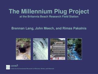 The Millennium Plug Project at the Britannia Beach Research Field Station