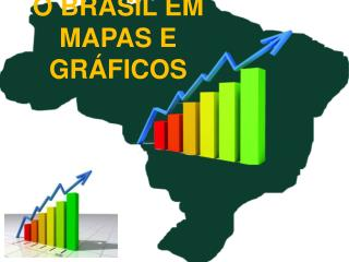 O BRASIL EM MAPAS E GRÁFICOS