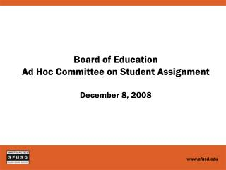 Board of Education Ad Hoc Committee on Student Assignment December 8, 2008