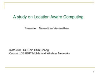 A study on Location Aware Computing 	       Presenter : Narendiran Visvanathan
