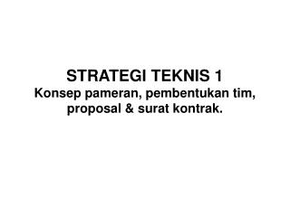 STRATEGI TEKNIS 1 Konsep pameran, pembentukan tim, proposal & surat kontrak.