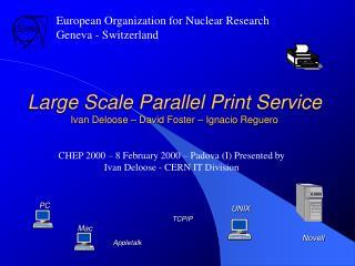 Large Scale Parallel Print Service Ivan Deloose – David Foster – Ignacio Reguero