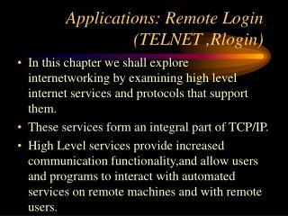 Applications: Remote Login (TELNET ,Rlogin)