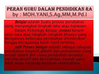 PERAN GURU DALAM PENDIDIKAN RA by : MOH.YANI,S.Ag,MM,M.Pd.I