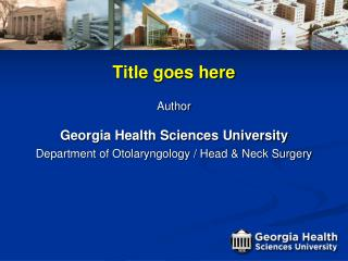 Title goes here Author Georgia Health Sciences University