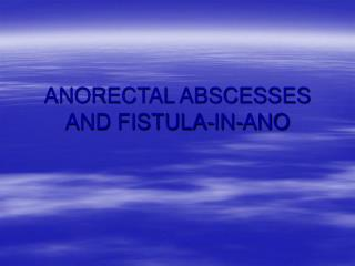 ANORECTAL ABSCESSES AND FISTULA-IN-ANO