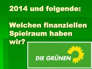 2014 und folgende: Welchen finanziellen Spielraum haben wir?