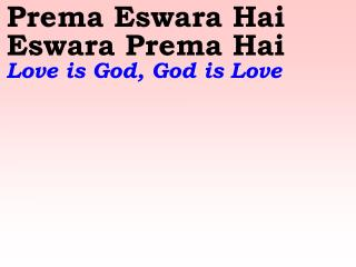 Prema Eswara Hai Eswara Prema Hai Love is God, God is Love