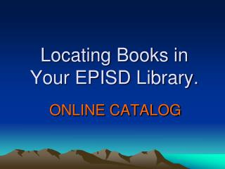 Locating Books in Your EPISD Library.