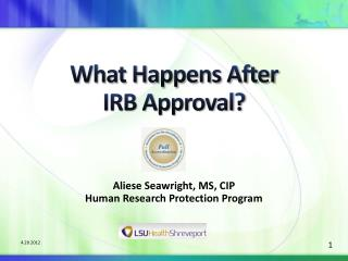 What Happens After  IRB Approval?