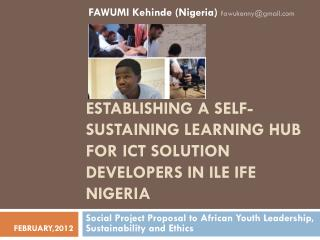Establishing a Self-sustaining Learning Hub for  ICT  Solution Developers in Ile Ife Nigeria