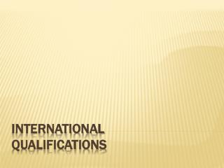 INTERNATIONAL QUALIFICATIONS