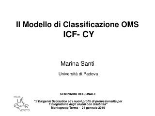 Il Modello di Classificazione OMS  ICF- CY  Marina Santi  Universit� di Padova