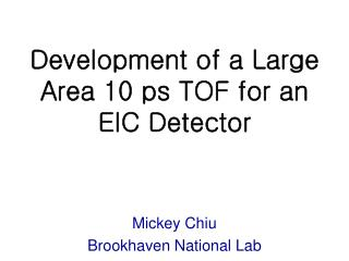 Development of a Large Area 10 ps TOF for an EIC Detector
