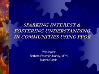 SPARKING INTEREST &  FOSTERING UNDERSTANDING IN COMMUNITIES USING PPOR