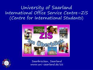 University of Saarland International Office Service Centre�ZiS (Centre for International Students)