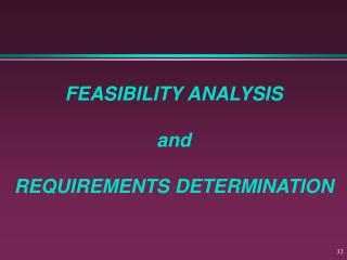 FEASIBILITY ANALYSIS and REQUIREMENTS DETERMINATION