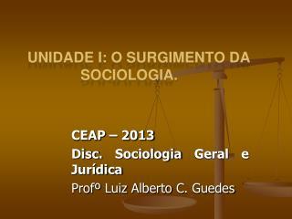 Unidade I: O SURGIMENTO DA SOCIOLOGIA.