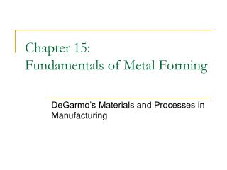 Chapter 15: Fundamentals of Metal Forming