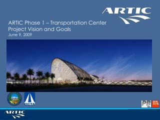 ARTIC Phase 1 – Transportation Center Project Vision and Goals June 9, 2009